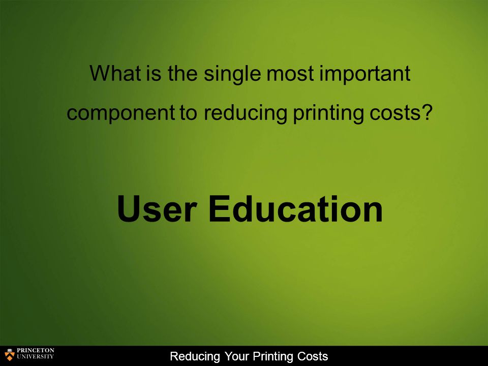 Reducing Your Printing Costs User Awareness