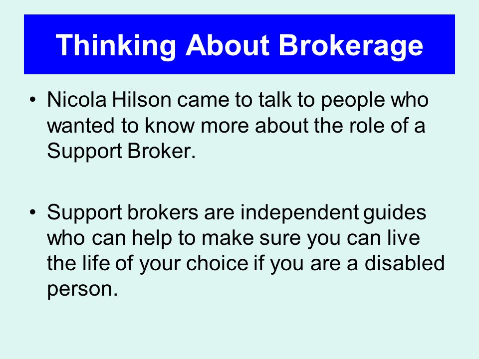 Thinking About Brokerage Nicola Hilson came to talk to people who wanted to know more about the role of a Support Broker.