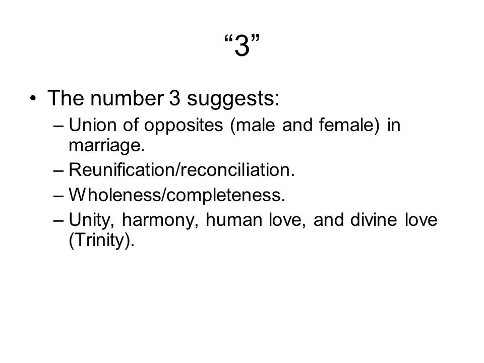 3 The number 3 suggests: –Union of opposites (male and female) in marriage.