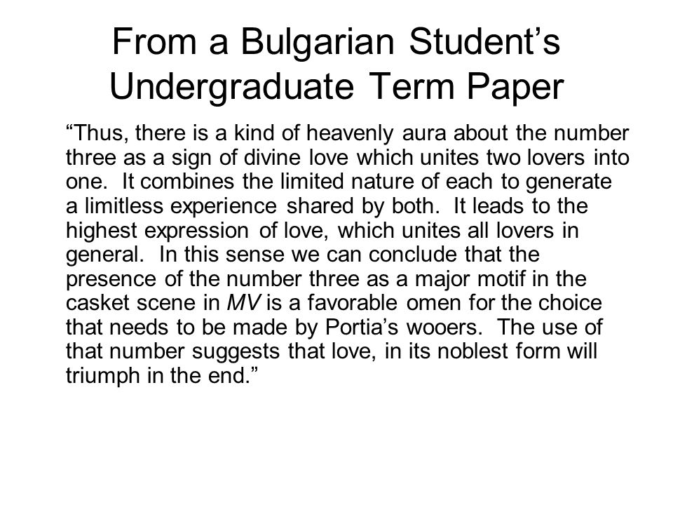 From a Bulgarian Students Undergraduate Term Paper Thus, there is a kind of heavenly aura about the number three as a sign of divine love which unites two lovers into one.