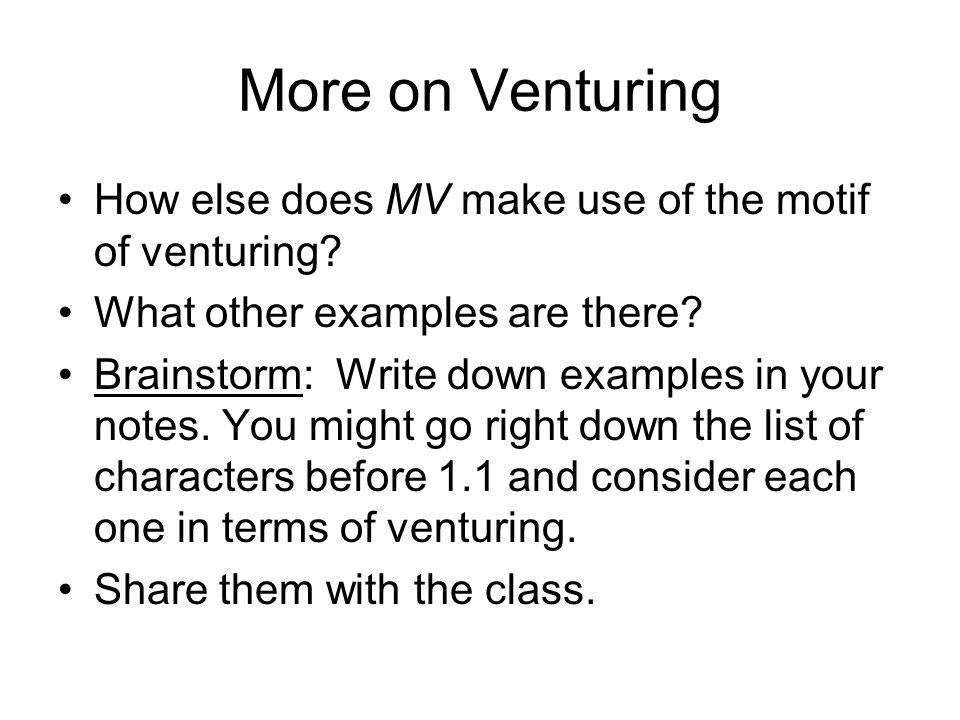 More on Venturing How else does MV make use of the motif of venturing.
