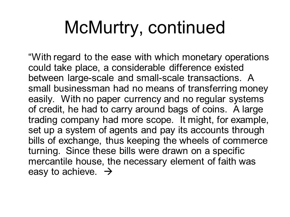 McMurtry, continued With regard to the ease with which monetary operations could take place, a considerable difference existed between large-scale and small-scale transactions.