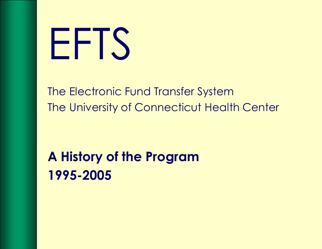EFTS The Electronic Fund Transfer System The University of Connecticut Health Center A History of the Program 1995-2005