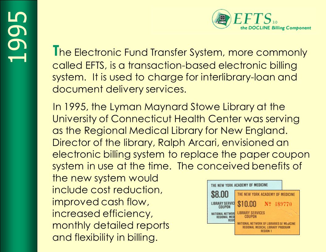 T he Electronic Fund Transfer System, more commonly called EFTS, is a transaction-based electronic billing system.