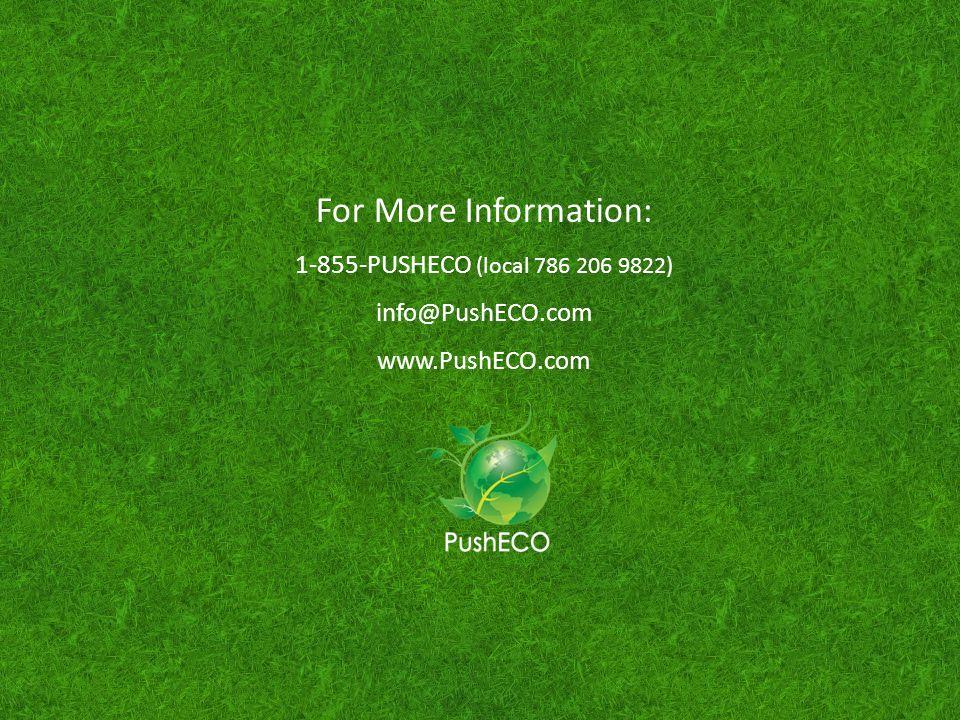 For More Information: 1-855-PUSHECO (local 786 206 9822) info@PushECO.com www.PushECO.com