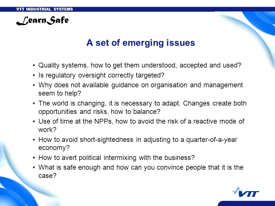 VTT INDUSTRIAL SYSTEMS A set of emerging issues Quality systems, how to get them understood, accepted and used? Is regulatory oversight correctly targ