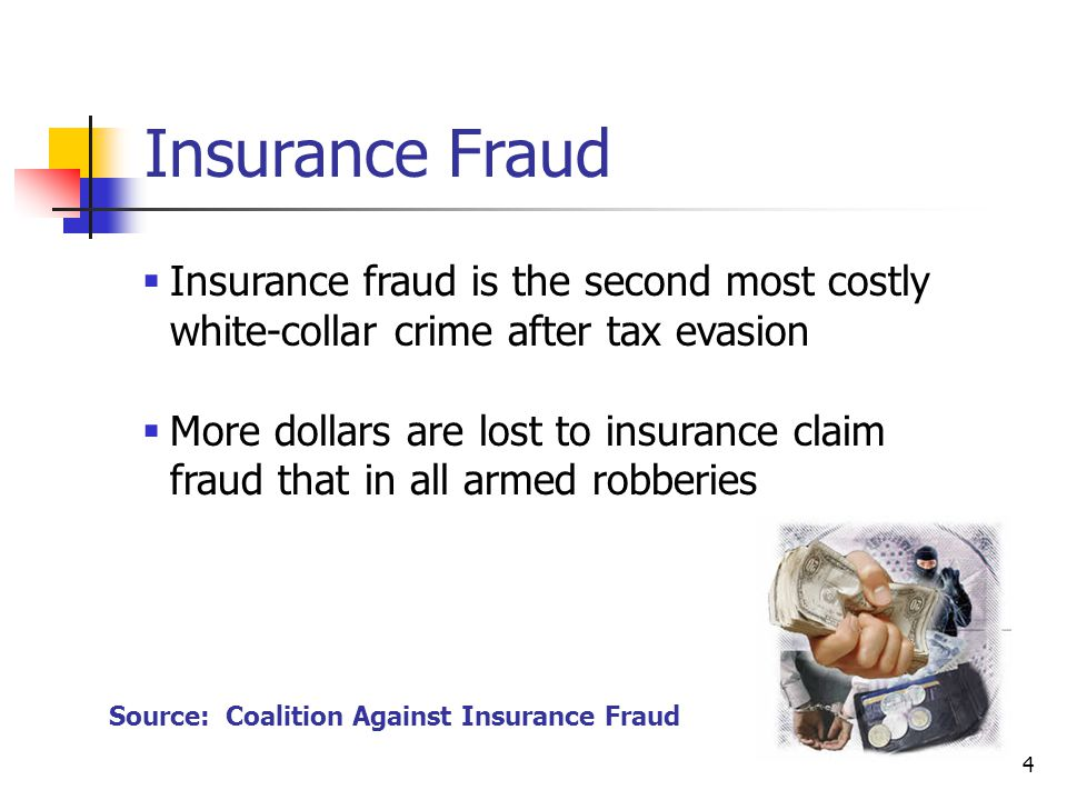 4 Source: Coalition Against Insurance Fraud Insurance Fraud Insurance fraud is the second most costly white-collar crime after tax evasion More dollar