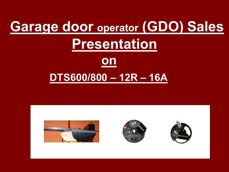 Garage door operator (GDO) Sales Presentation on DTS600/800 – 12R – 16A