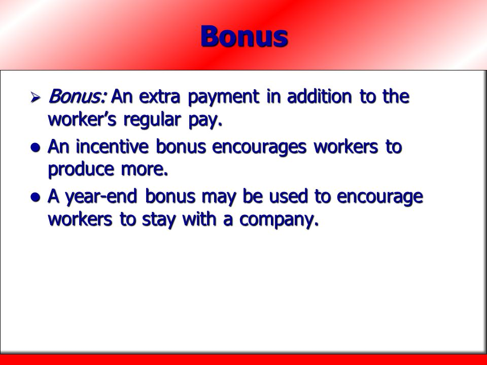 Bonus Bonus: An extra payment in addition to the workers regular pay. Bonus: An extra payment in addition to the workers regular pay. An incentive bon
