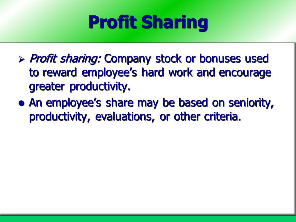 Profit Sharing Profit sharing: Company stock or bonuses used to reward employees hard work and encourage greater productivity. Profit sharing: Company