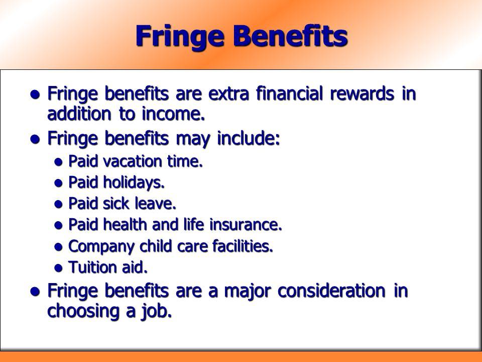 Fringe Benefits Fringe benefits are extra financial rewards in addition to income. Fringe benefits are extra financial rewards in addition to income.