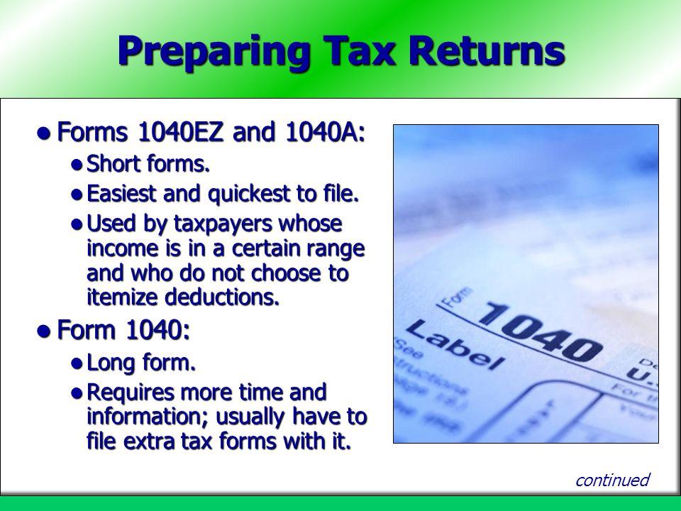 Preparing Tax Returns Forms 1040EZ and 1040A: Forms 1040EZ and 1040A: Short forms. Short forms. Easiest and quickest to file. Easiest and quickest to