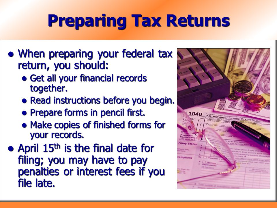 Preparing Tax Returns When preparing your federal tax return, you should: When preparing your federal tax return, you should: Get all your financial r