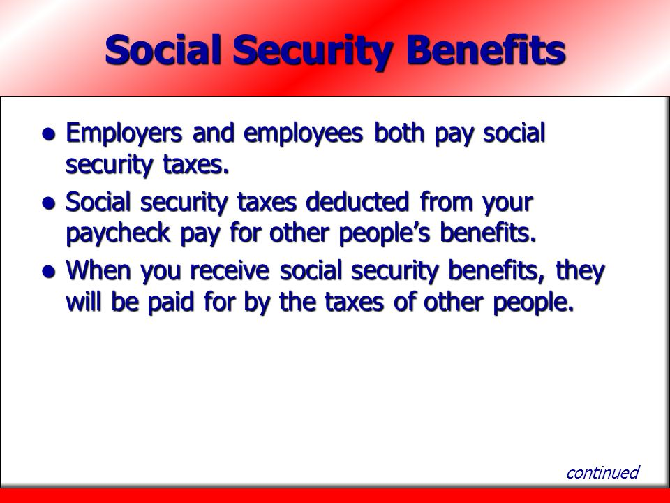 Social Security Benefits Employers and employees both pay social security taxes. Employers and employees both pay social security taxes. Social securi
