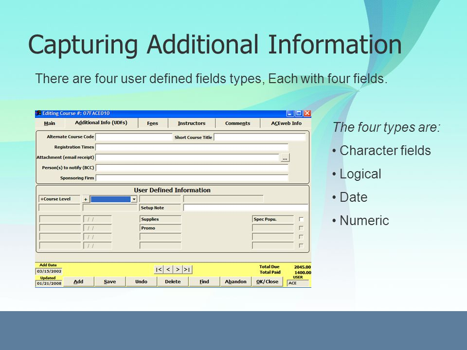 Capturing Additional Information There are four user defined fields types, Each with four fields.