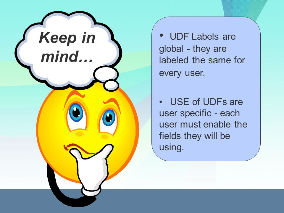 Keep in mind… UDF Labels are global - they are labeled the same for every user.
