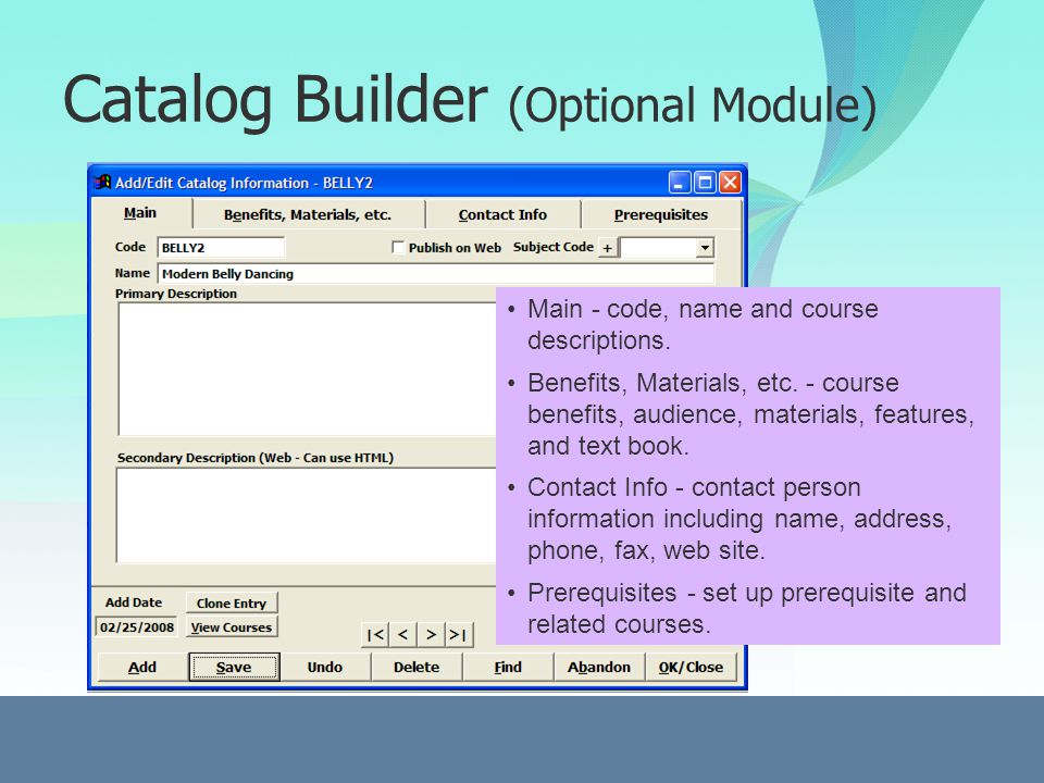 Catalog Builder (Optional Module) Main - code, name and course descriptions.