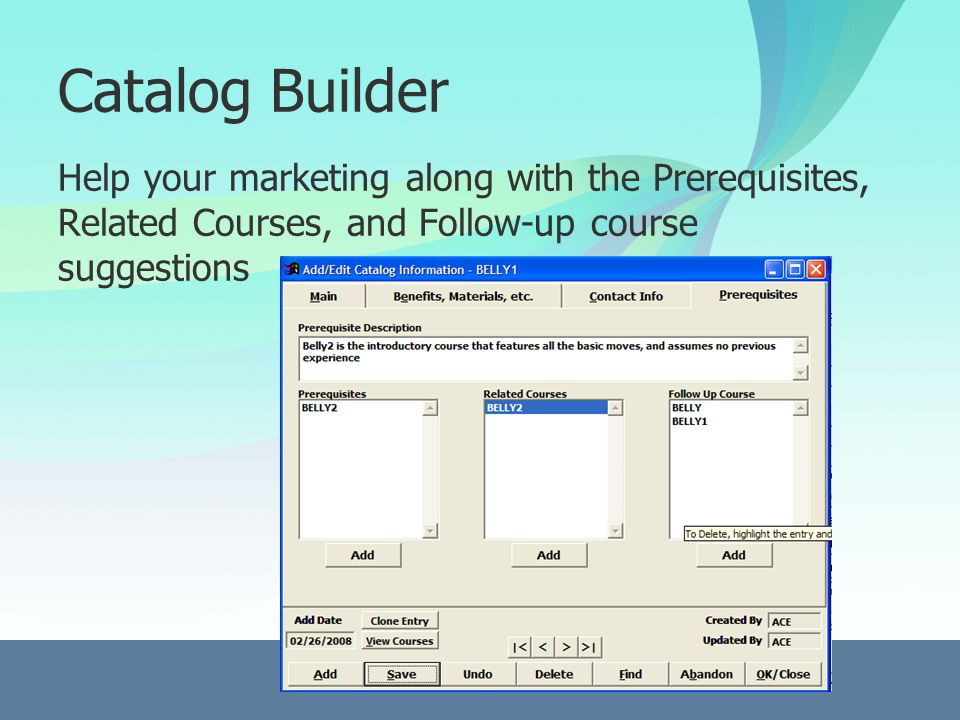 Catalog Builder Help your marketing along with the Prerequisites, Related Courses, and Follow-up course suggestions
