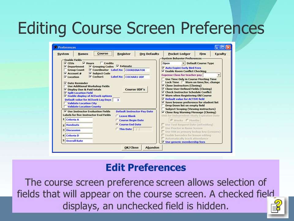Editing Course Screen Preferences Edit Preferences The course screen preference screen allows selection of fields that will appear on the course screen.