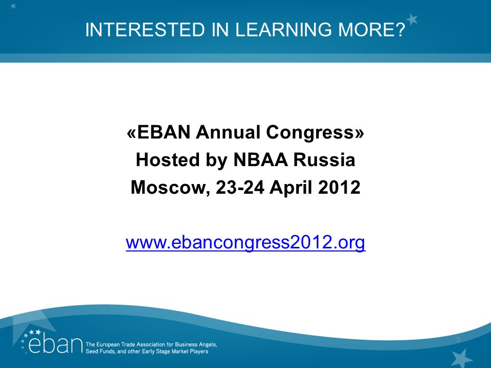 9 «EBAN Annual Congress» Hosted by NBAA Russia Moscow, 23-24 April 2012 www.ebancongress2012.org INTERESTED IN LEARNING MORE