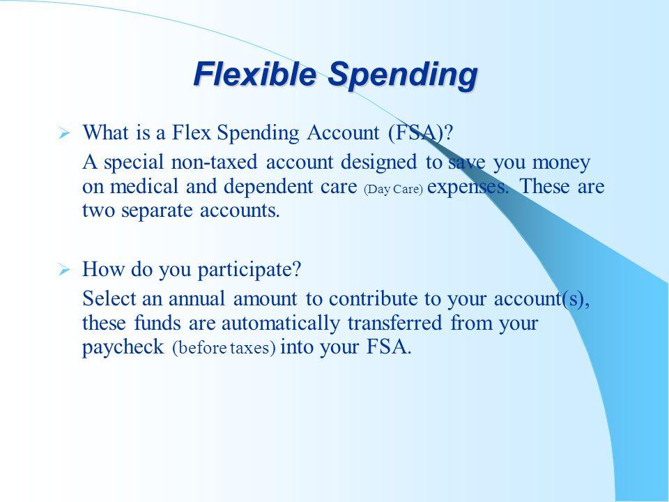 Flexible Spending What is a Flex Spending Account (FSA).
