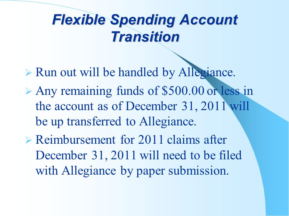 Flexible Spending Account Transition Run out will be handled by Allegiance.