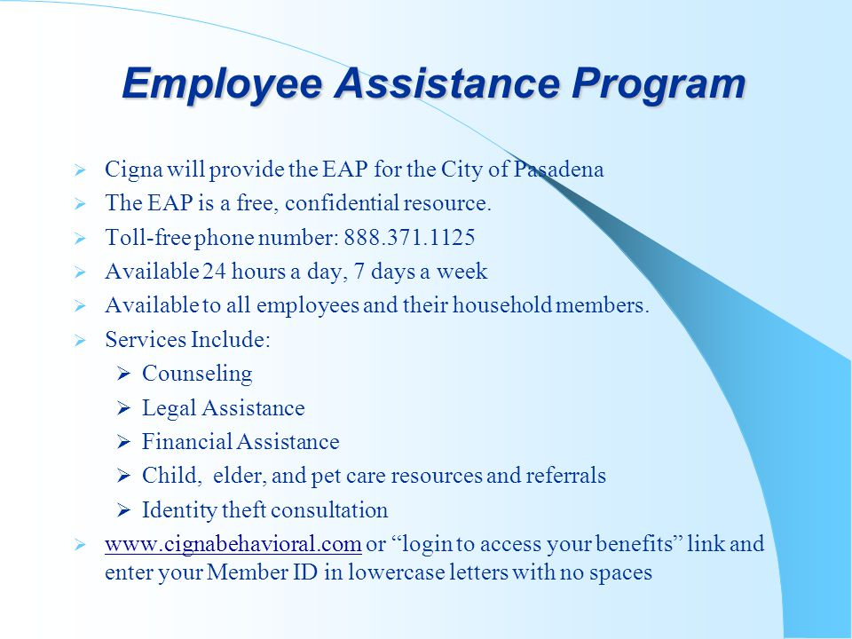 Employee Assistance Program Employee Assistance Program Cigna will provide the EAP for the City of Pasadena The EAP is a free, confidential resource.