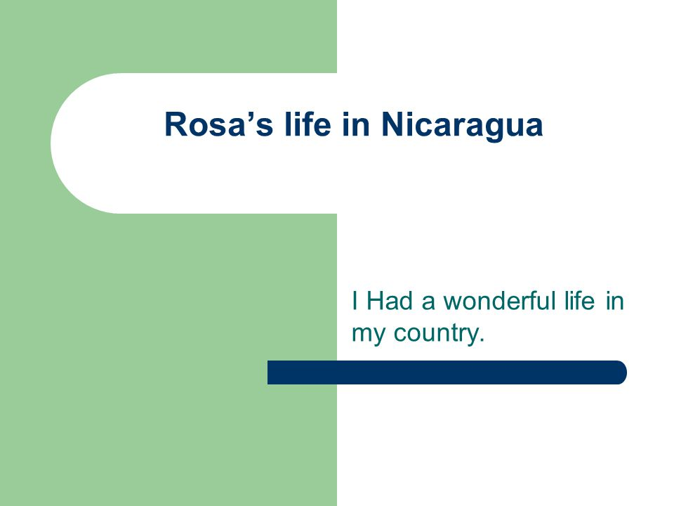 I grew up in Managua, Nicaragua When I was a little girl my country was in a better situation than now.