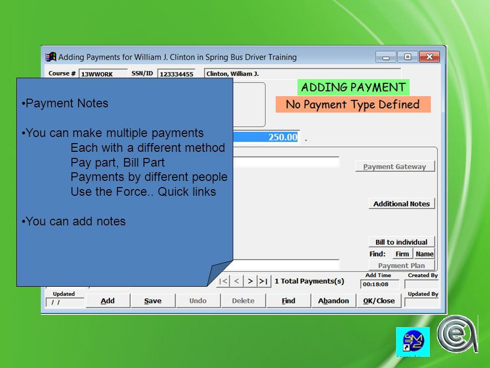 Payment Notes You can make multiple payments Each with a different method Pay part, Bill Part Payments by different people Use the Force..