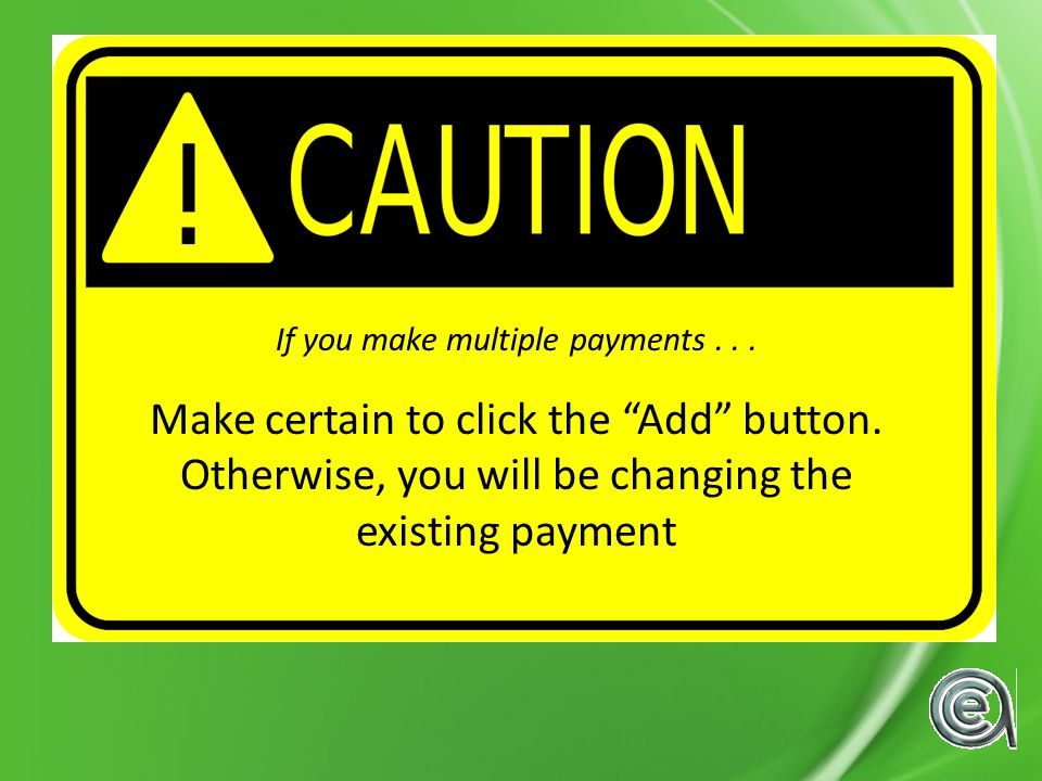 If you make multiple payments...Make certain to click the Add button.