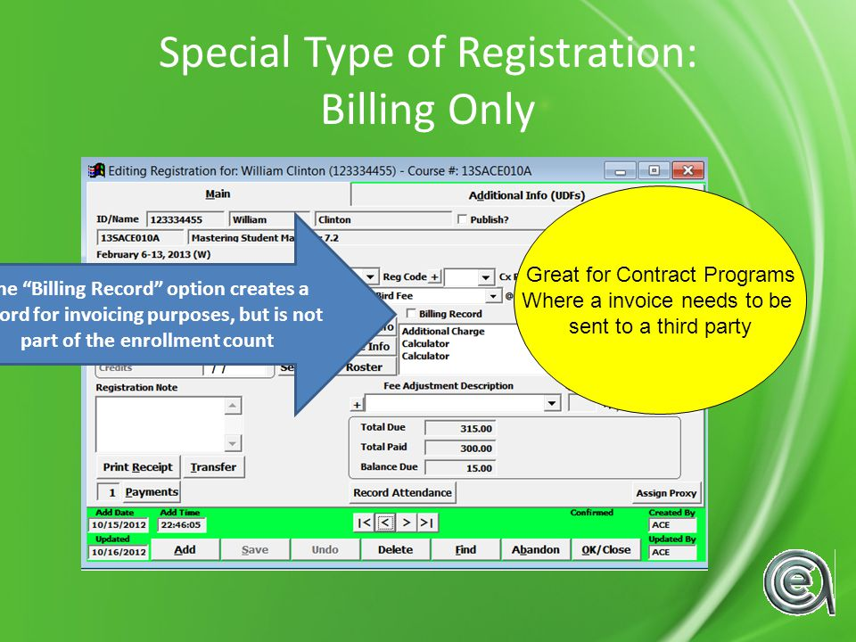 Special Type of Registration: Billing Only The Billing Record option creates a record for invoicing purposes, but is not part of the enrollment count Great for Contract Programs Where a invoice needs to be sent to a third party