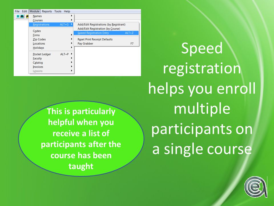 Speed registration helps you enroll multiple participants on a single course This is particularly helpful when you receive a list of participants after the course has been taught