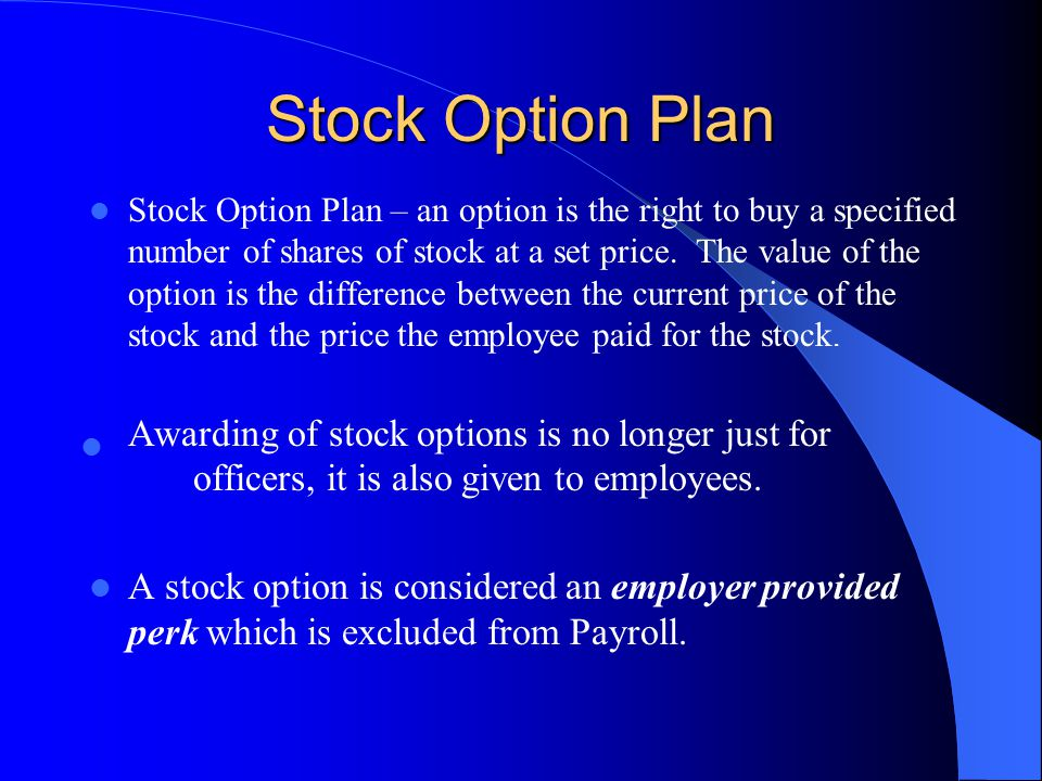 Stock Option Plan Stock Option Plan – an option is the right to buy a specified number of shares of stock at a set price.