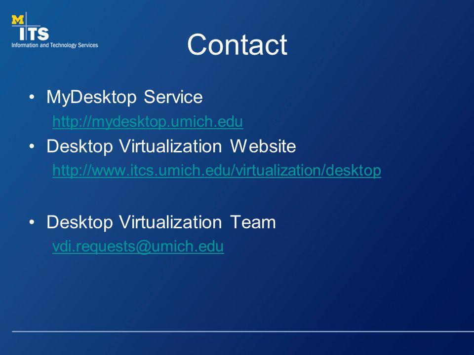 Contact MyDesktop Service http://mydesktop.umich.edu Desktop Virtualization Website http://www.itcs.umich.edu/virtualization/desktop Desktop Virtualiz