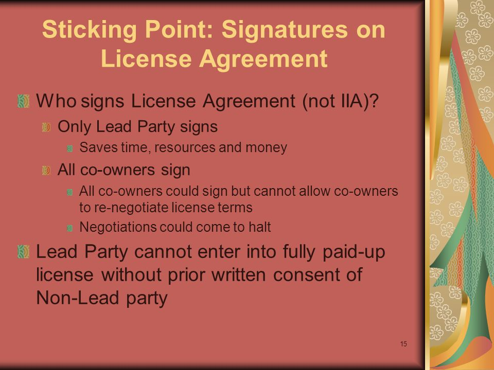 15 Sticking Point: Signatures on License Agreement Who signs License Agreement (not IIA).