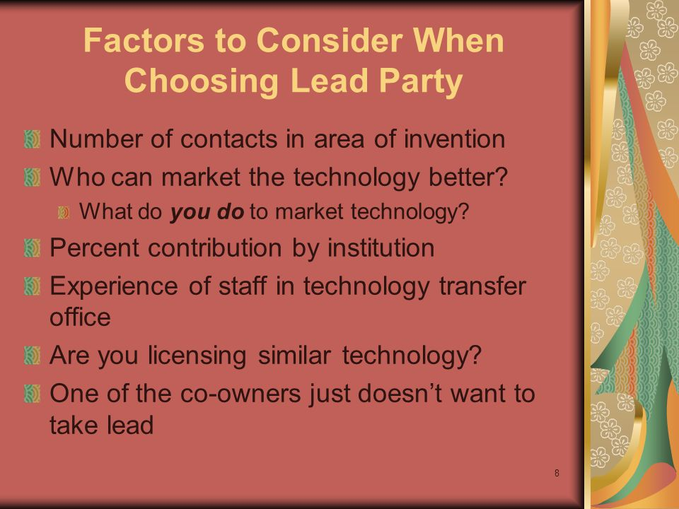 8 Factors to Consider When Choosing Lead Party Number of contacts in area of invention Who can market the technology better.