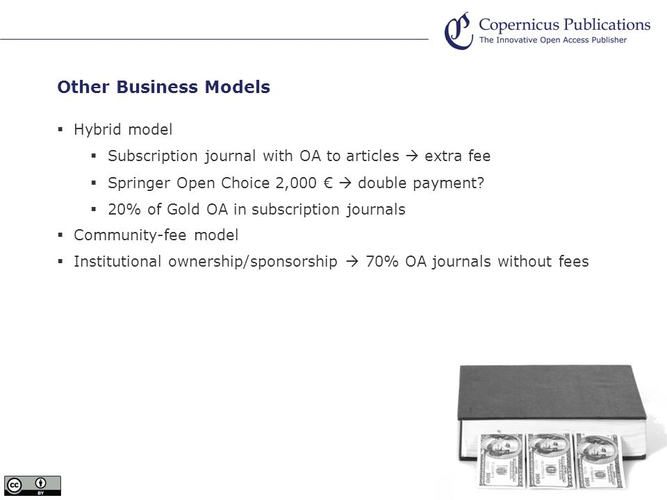 Other Business Models Hybrid model Subscription journal with OA to articles extra fee Springer Open Choice 2,000 double payment.