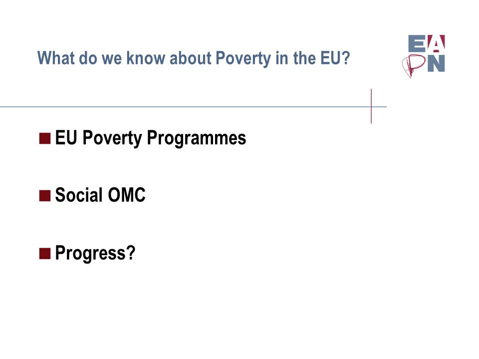What do we know about Poverty in the EU EU Poverty Programmes Social OMC Progress