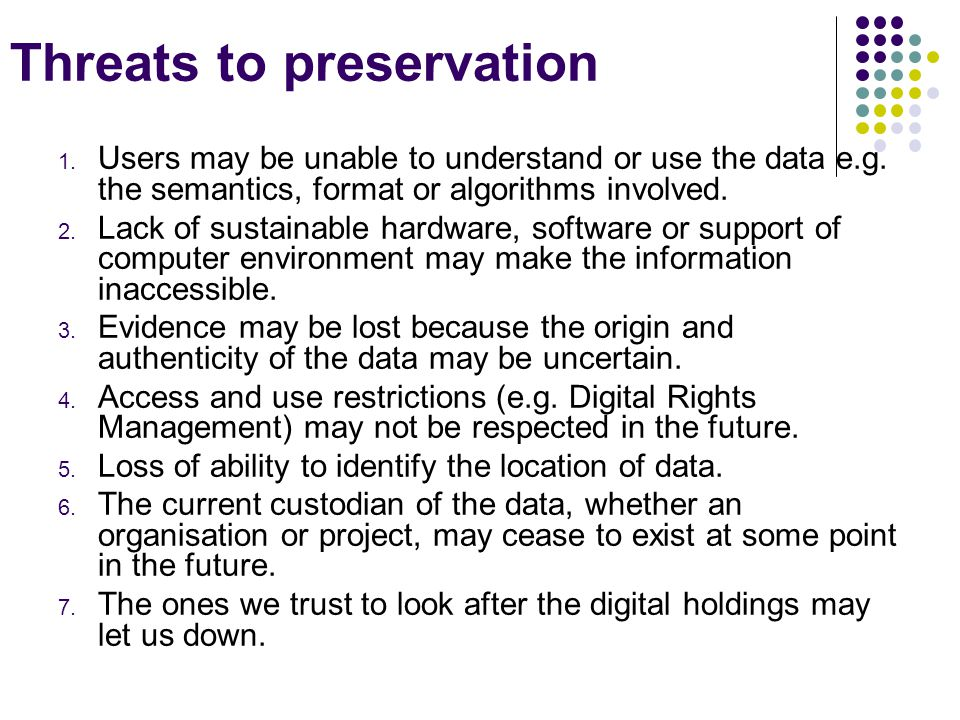 Threats to preservation 1. Users may be unable to understand or use the data e.g.
