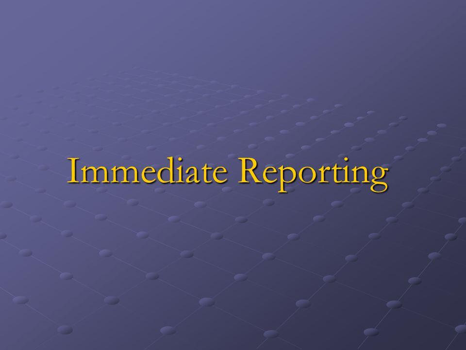 Immediate Reporting
