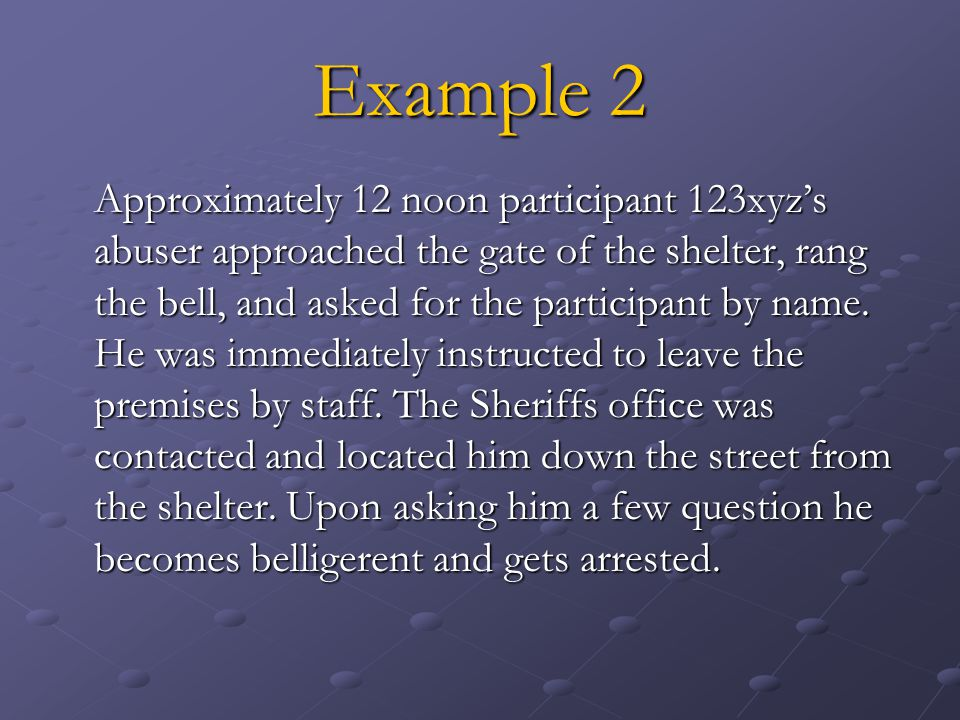 Example 2 Approximately 12 noon participant 123xyzs abuser approached the gate of the shelter, rang the bell, and asked for the participant by name.