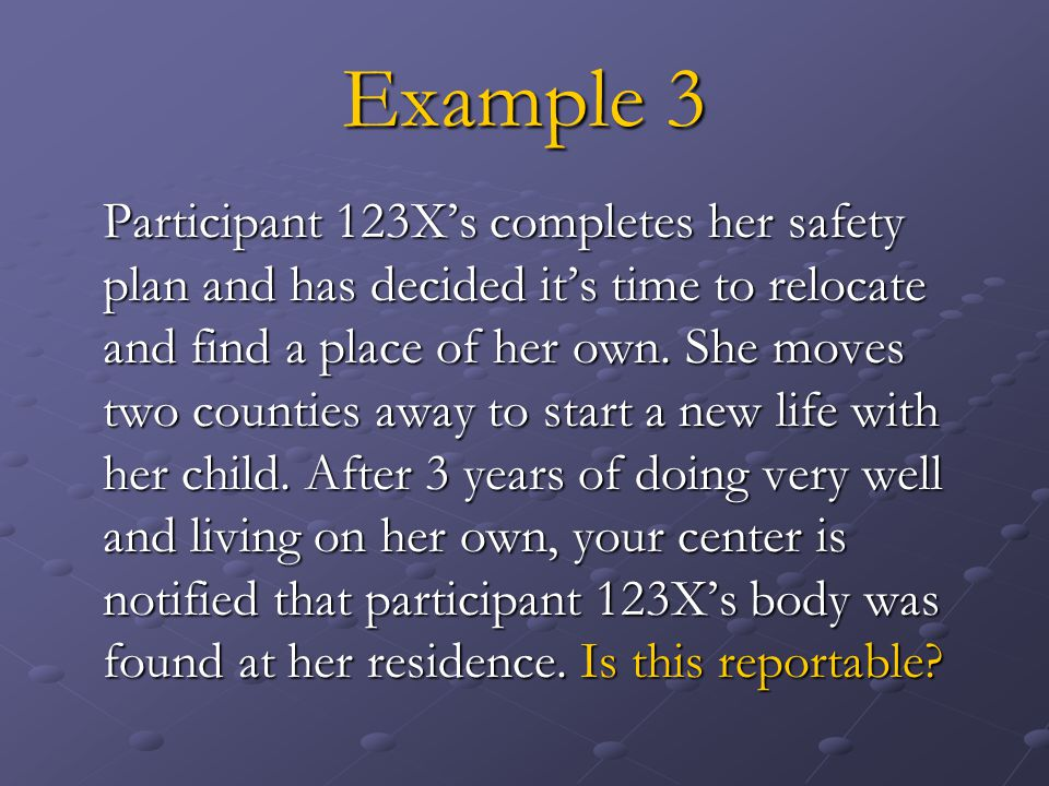 Example 3 Participant 123Xs completes her safety plan and has decided its time to relocate and find a place of her own.