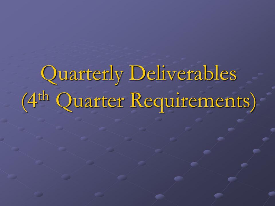 Quarterly Deliverables (4 th Quarter Requirements)