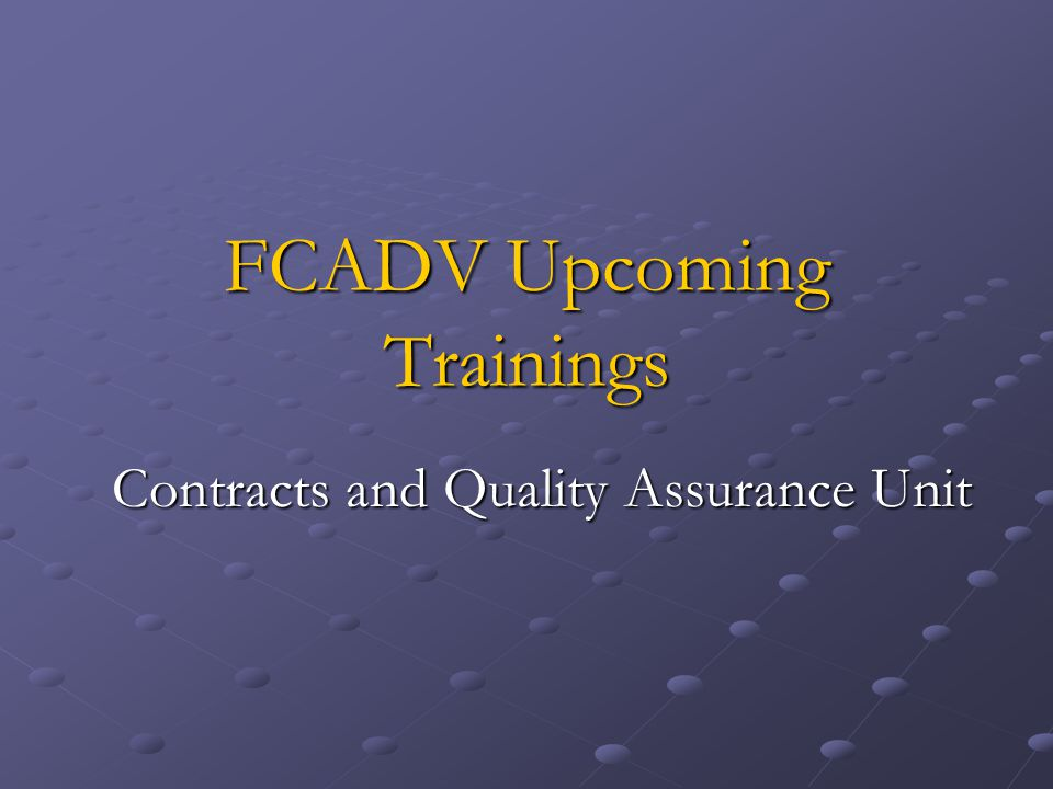 FCADV Upcoming Trainings Contracts and Quality Assurance Unit Contracts and Quality Assurance Unit