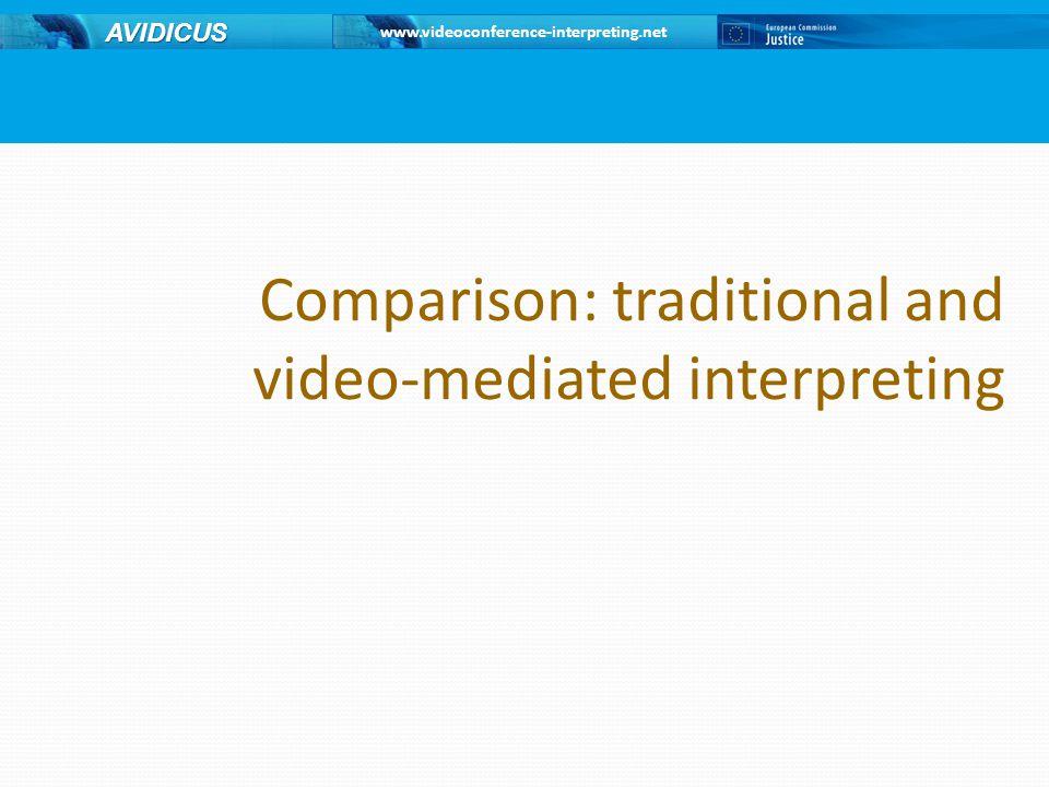 www.videoconference-interpreting.net AVIDICUS Comparison: traditional and video-mediated interpreting
