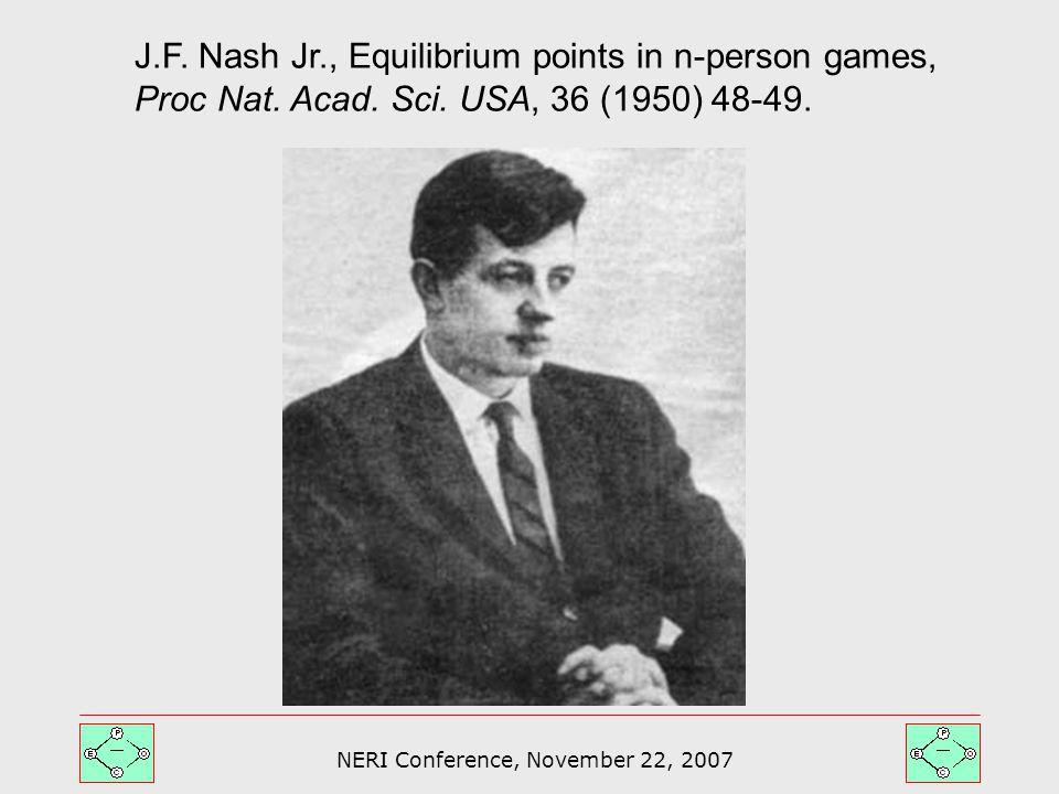 NERI Conference, November 22, 2007 J.F. Nash Jr., Equilibrium points in n-person games, Proc Nat.