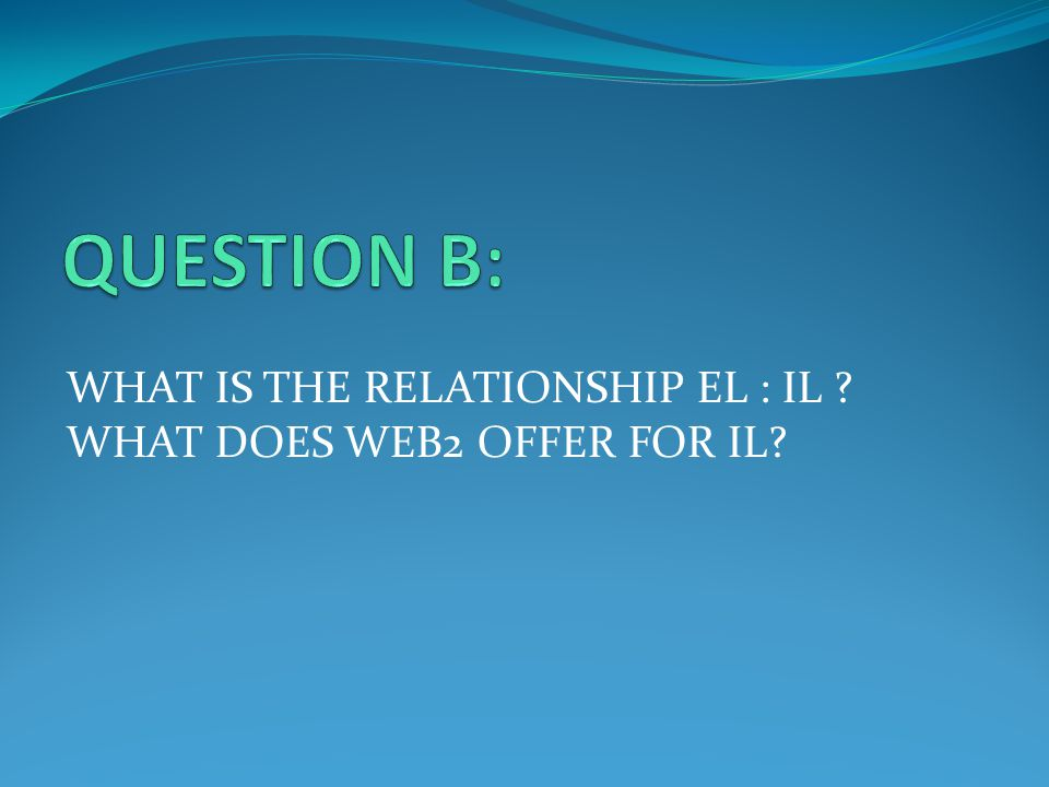 WHAT IS THE RELATIONSHIP EL : IL WHAT DOES WEB2 OFFER FOR IL