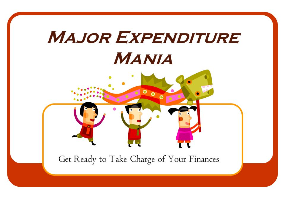 Major Expenditure Mania Get Ready to Take Charge of Your Finances