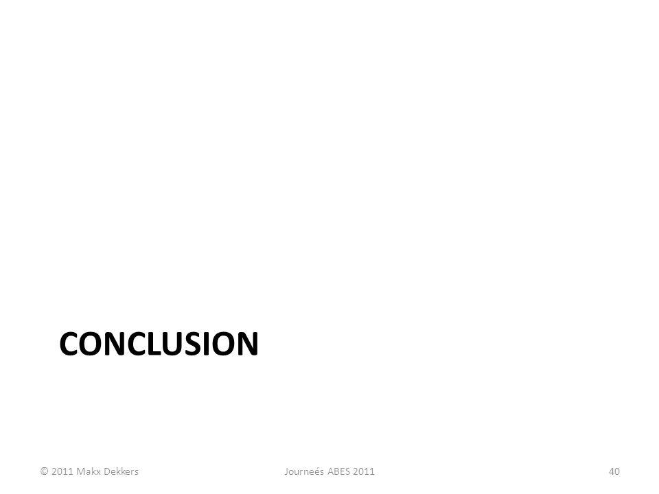CONCLUSION © 2011 Makx DekkersJourneés ABES 201140