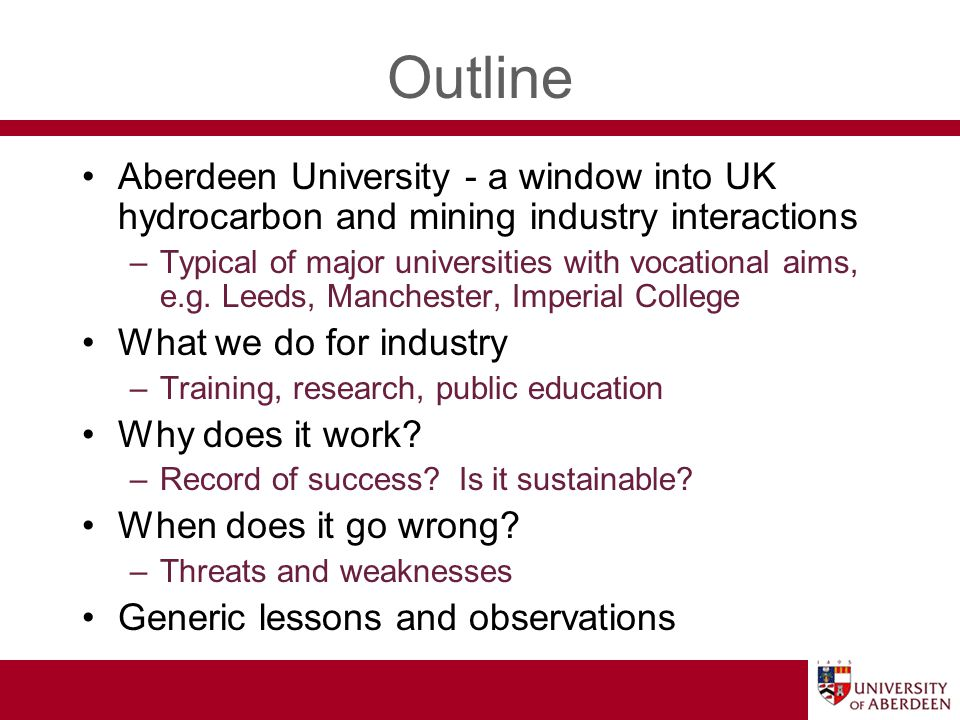 Outline Aberdeen University - a window into UK hydrocarbon and mining industry interactions –Typical of major universities with vocational aims, e.g.